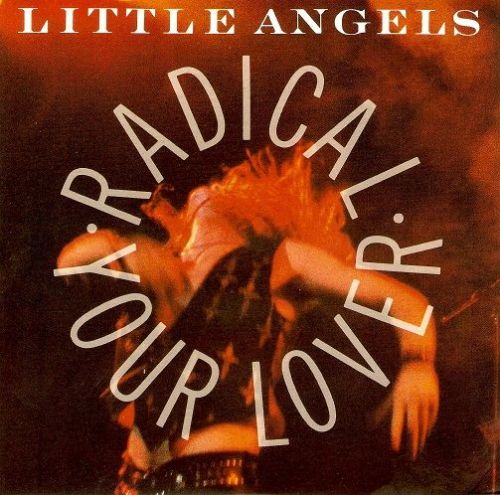LITTLE ANGELS Radical Your Lover Vinyl Record 7 Inch Polydor 1990